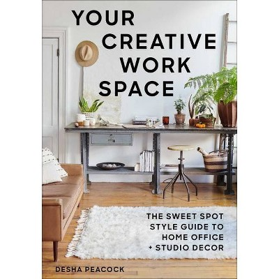 Your Creative Work Space - by Desha Peacock (Paperback)