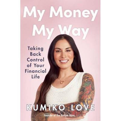 My Money My Way - by  Kumiko Love (Hardcover)