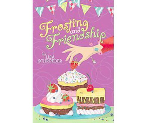 Frosting and Friendship (Hardcover) (Lisa Schroeder) - image 1 of 1