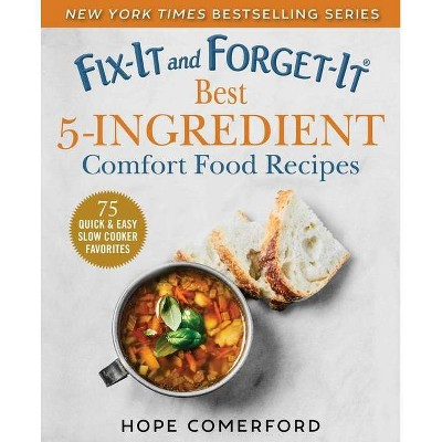 Fix-It and Forget-It Best 5-Ingredient Comfort Food Recipes - (Fix-It and Enjoy-It!)by Hope Comerford (Paperback)