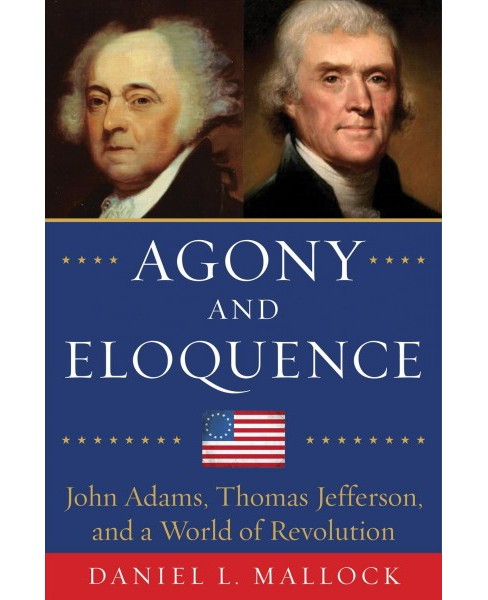 Agony and Eloquence : John Adams, Thomas Jefferson, and a World of Revolution (Hardcover) (Daniel L. - image 1 of 1