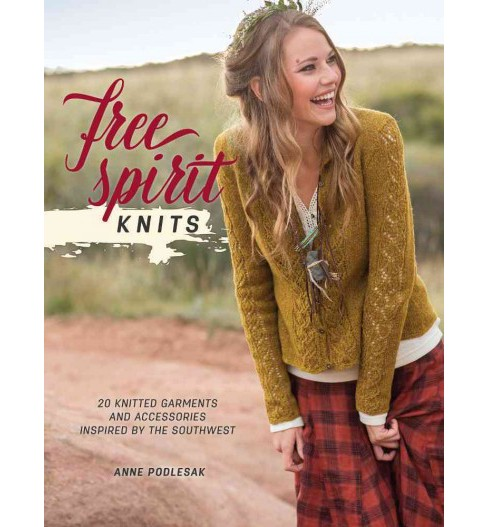Free Spirit Knits : 20 Knitted Garments and Accessories Inspired by the Southwest (Paperback) (Anne - image 1 of 1