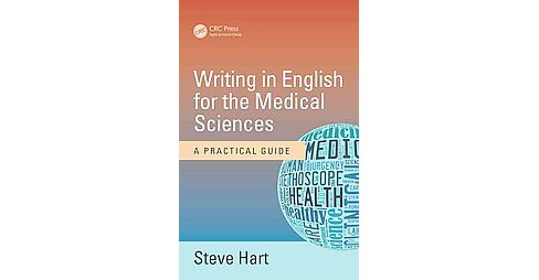Writing in English for the Medical Sciences : A Practical Guide (Paperback) (Steve Hart) - image 1 of 1