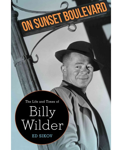 On Sunset Boulevard : The Life and Times of Billy Wilder (Reprint) (Paperback) (Ed Sikov) - image 1 of 1