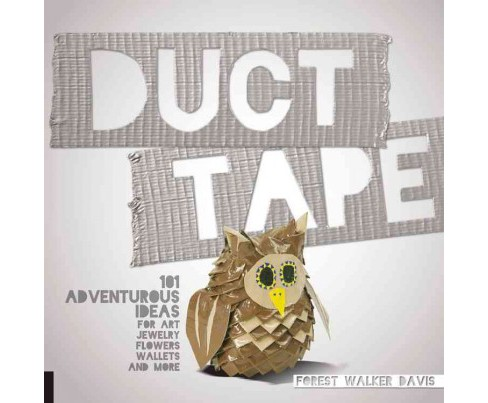 Duct Tape : 101 Adventurous Ideas for Art, Jewelry, Flowers, Wallets and More (Paperback) (Forest Walker - image 1 of 1