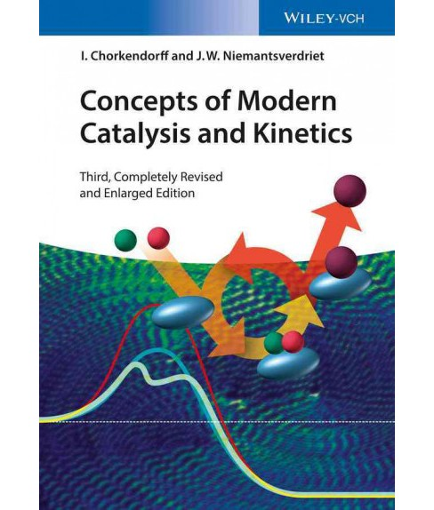 Concepts of Modern Catalysis and Kinetics (Paperback) (I. Chorkendorff & J. W. Niemantsverdriet) - image 1 of 1