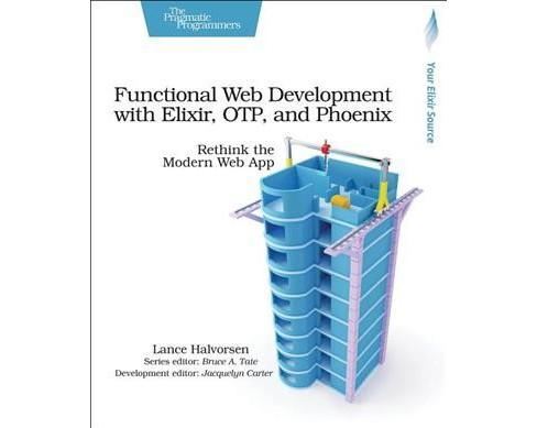 Functional Web Development With Elixir, OTP, and Phoenix : Rethink the Modern Web App (Paperback) (Lance - image 1 of 1