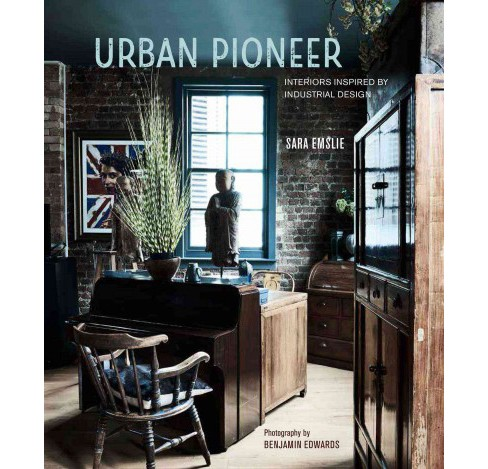 Urban Pioneer : Interiors Inspired by Industrial Design (Hardcover) (Sara Emslie) - image 1 of 1
