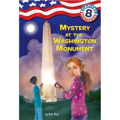 Capital Mysteries #8: Mystery at the Washington Monument - (Capital Mysteries (Quality)) by  Ron Roy (Paperback)
