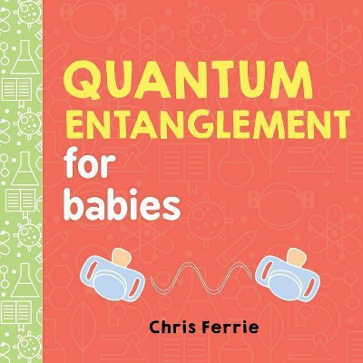 Quantum Entanglement for Babies - (Baby University)by Chris Ferrie (Board_book)