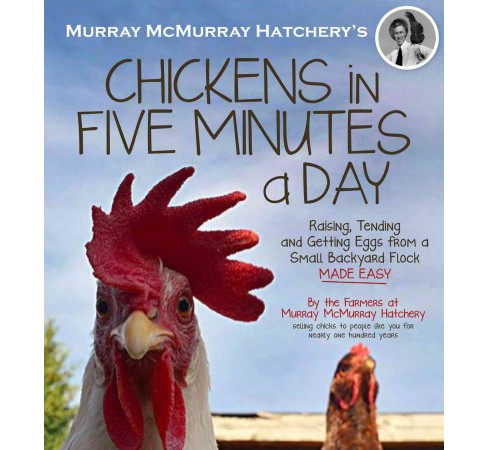 Murray McMurray Hatchery's Chickens in Five Minutes a Day : Raising, Tending and Getting Eggs from a - image 1 of 1