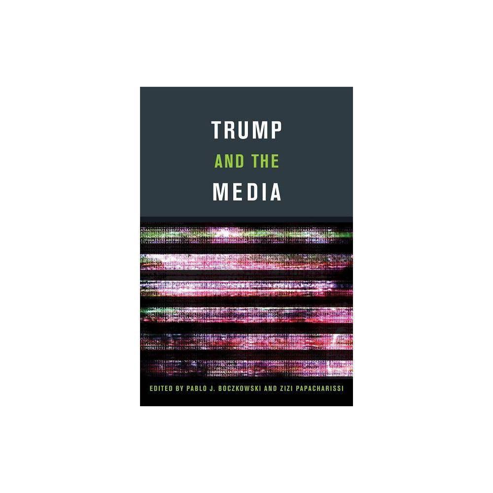 Trump And The Media Mit Press By Pablo J Boczkowski Zizi Papacharissi Paperback