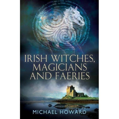 Irish Witches, Magicians and Faeries - (Witchcraft in the British Isles) by  Michael Howard (Paperback) - image 1 of 1