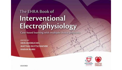 EHRA Book of Interventional Electrophysiology : Case-based Learning With Multiple Choice Questions - image 1 of 1