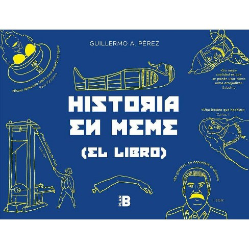 Historia En Meme / History in Memes - by  Guillermo Perez Romero (Paperback) - image 1 of 1