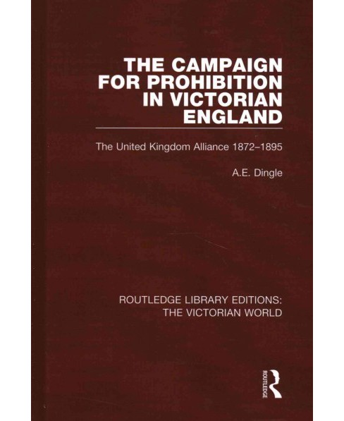 The Campaign for Prohibition in Victorian En ( Routledge Library Editions: the Victorian World) - image 1 of 1
