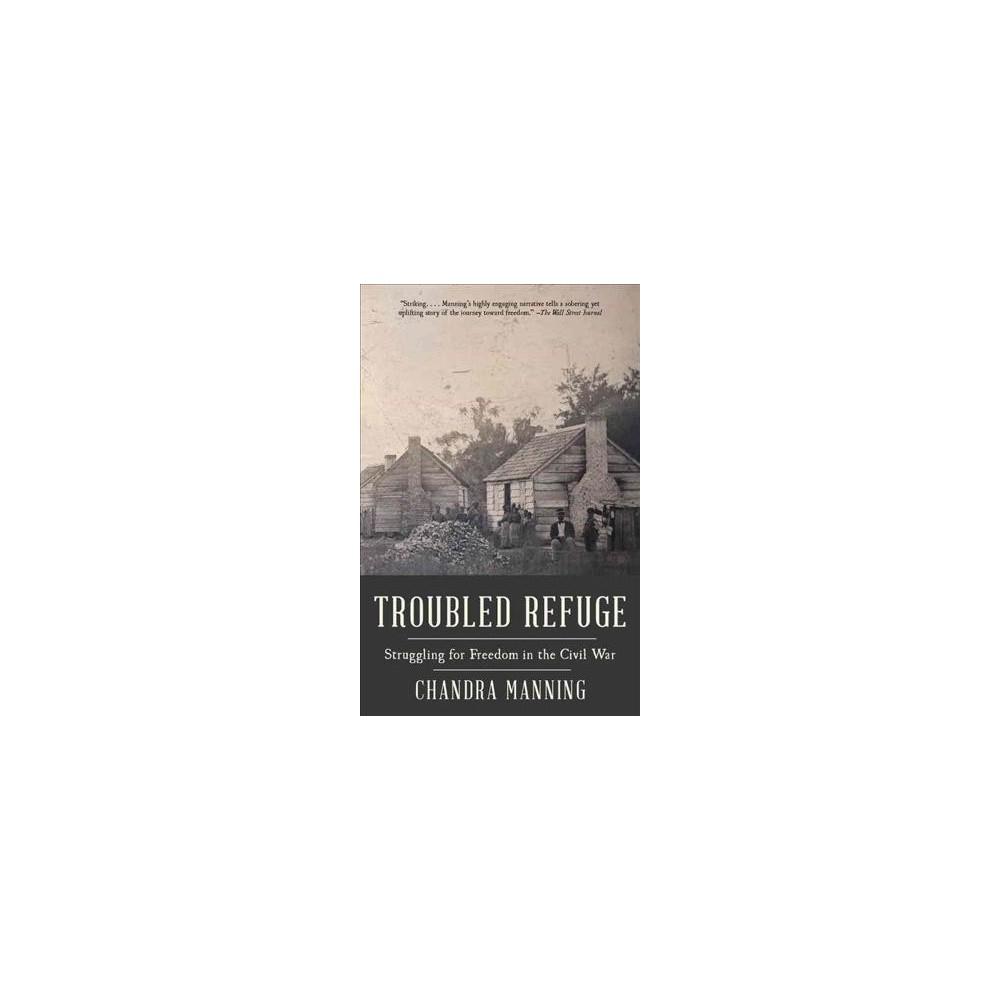 Troubled Refuge : Struggling for Freedom in the Civil War (Reprint) (Paperback) (Chandra Manning)