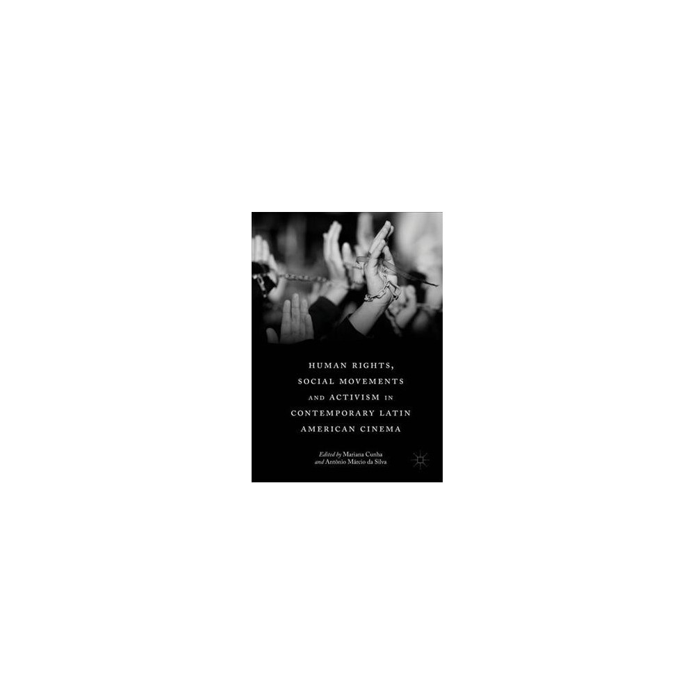 Human Rights, Social Movements and Activism in Contemporary Latin American Cinema - (Hardcover)