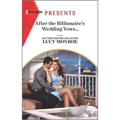 After the Billionaire's Wedding Vows... - by  Lucy Monroe (Paperback)