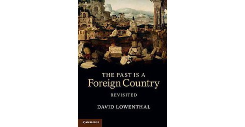 Past Is a Foreign Country - Revisited (Paperback) (David Lowenthal) - image 1 of 1