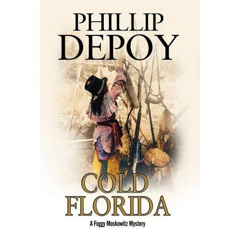 Cold Florida - (Foggy Moskowitz Mystery) by  Phillip DePoy (Hardcover) - image 1 of 1