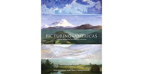 Picturing the Americas : Landscape Painting from Tierra Del Fuego to the Arctic (Hardcover) - image 1 of 1