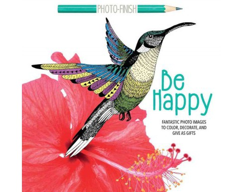 Be Happy : Fantastic Photo Images to Color, Decorate, and Give As Gifts (Paperback) - image 1 of 1