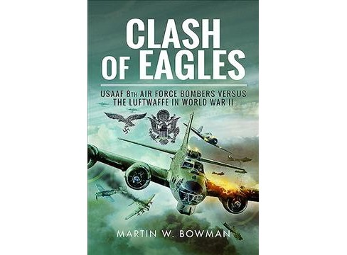 Clash of Eagles : USAAF 8th Air Force Bombers Versus the Luftwaffe in World War II: American Bomber - image 1 of 1