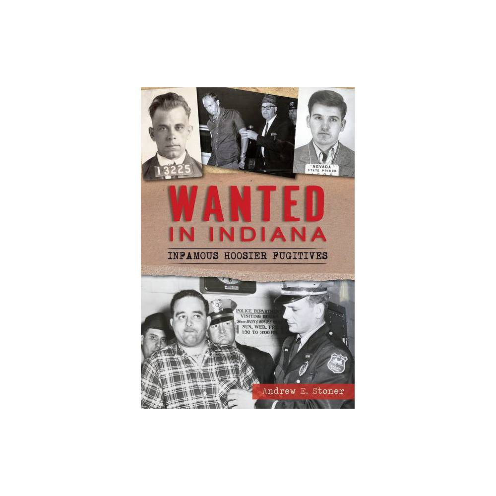 Wanted In Indiana True Crime By Andrew E Stoner Paperback