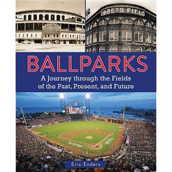 Ballparks - by  Eric Enders (Hardcover)