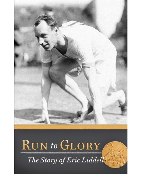 Run to Glory : The Story of Eric Liddell (Reissue) (Paperback) (Ellen Caughey) - image 1 of 1