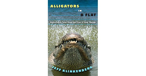 Alligators in B-flat : Improbable Tales from the Files of Real Florida (Reprint) (Paperback) (Jeff - image 1 of 1