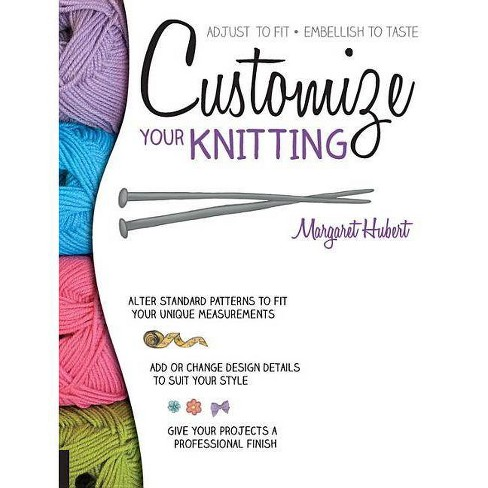 Customize Your Knitting - by  Margaret Hubert (Paperback) - image 1 of 1