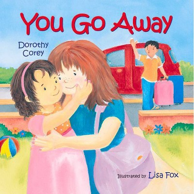 You Go Away - by  Dorothy Corey (Board Book)
