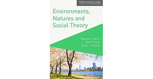Environments, Natures and Social Theory : Towards a Critical Hybridity (Paperback) (Damian F. White & - image 1 of 1