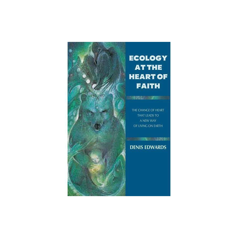 Ecology At The Heart Of Faith By Denis Edwards Paperback