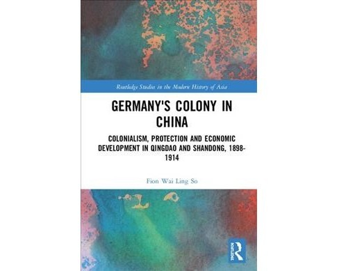 Germany's Colony in China : Colonialism, Protection and Economic Development in Qingdao and Shandong, - image 1 of 1