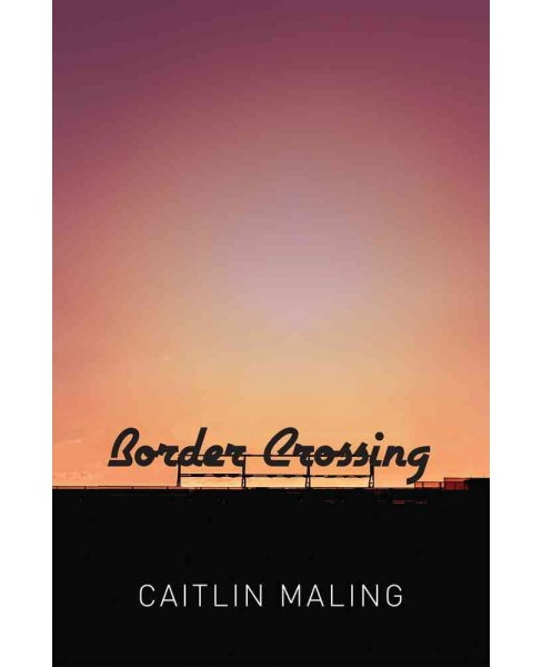 Border Crossing (Paperback) (Caitlin Maling) - image 1 of 1