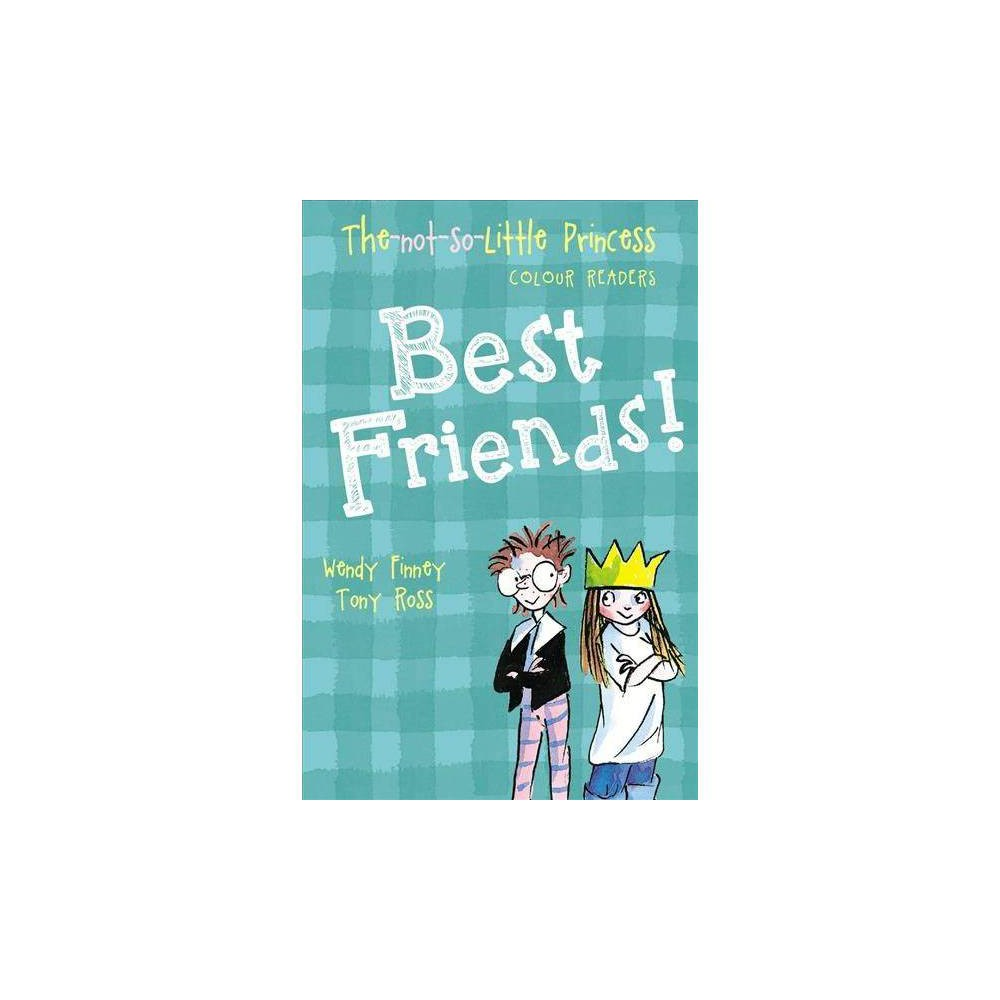 Best Friends! - (Not-so-little Princess Colour Readers) by Wendy Finney (Paperback)