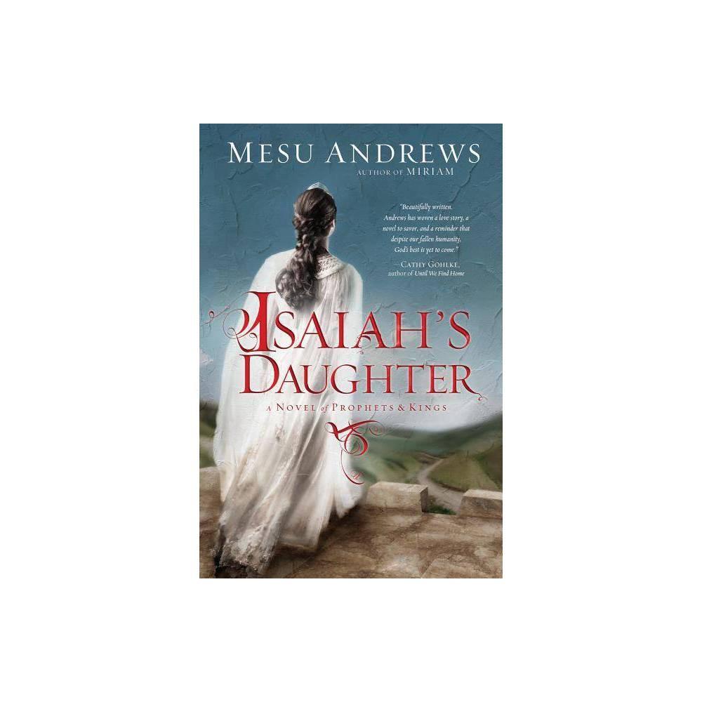 Isaiah S Daughter By Mesu Andrews Paperback