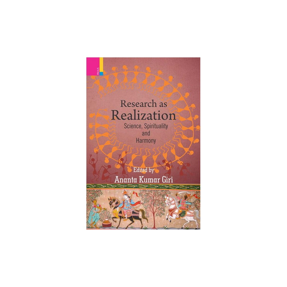 Research As Realization : Science, Spirituality and Harmony - (Hardcover)