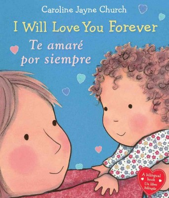 I Will Love You Forever / Te amaré por siempre (Hardcover)(Caroline Jayne Church)