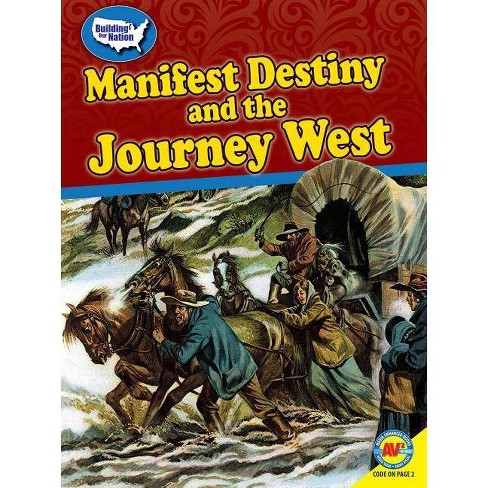 Manifest Destiny and the Journey West - (Building Our Nation) by  Cynthia Kennedy Henzel (Paperback) - image 1 of 1