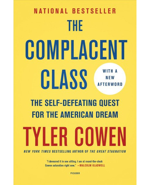 Complacent Class : The Self-Defeating Quest for the American Dream -  Reprint by Tyler Cowen (Paperback) - image 1 of 1