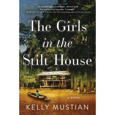The Girls in the Stilt House - by Kelly Mustian (Paperback)