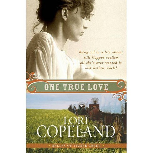 One True Love - (Belles of Timber Creek) by  Lori Copeland (Paperback) - image 1 of 1