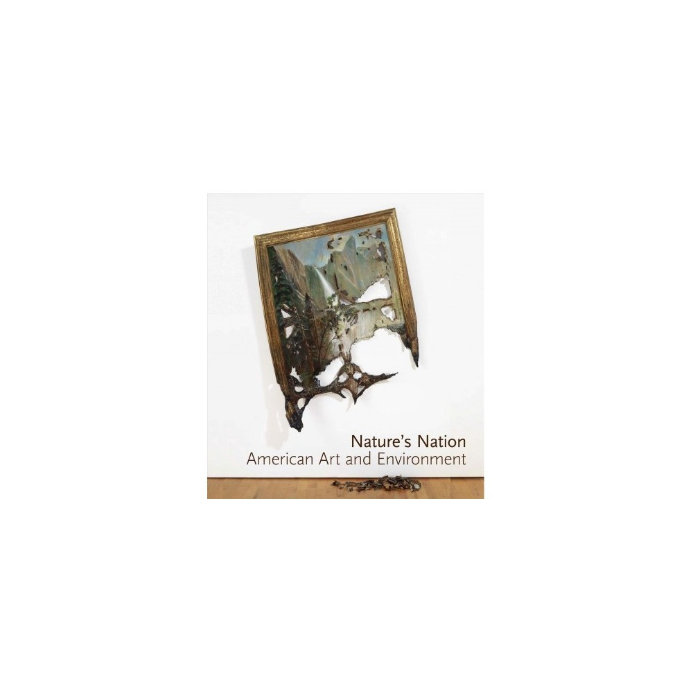 Nature's Nation : American Art and Environment - by Karl Kusserow & Alan C. Braddock (Hardcover)