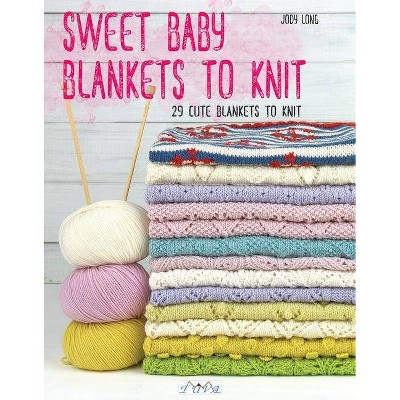 Sweet Baby Blankets to Knit - by Jody Long (Paperback)