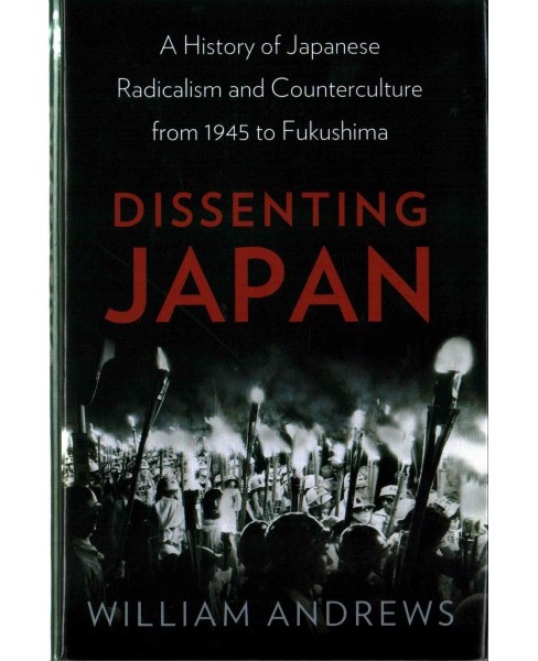 Dissenting Japan : A History of Japanese Radicalism and Counterculture, from 1945 to Fukushima - image 1 of 1