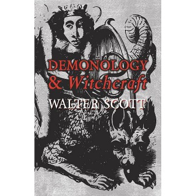 Demonology and Witchcraft - by  Walter Scott (Paperback)